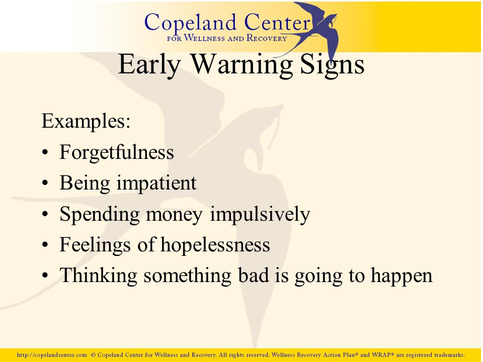 Early Warning Signs Examples: Forgetfulness Being impatient