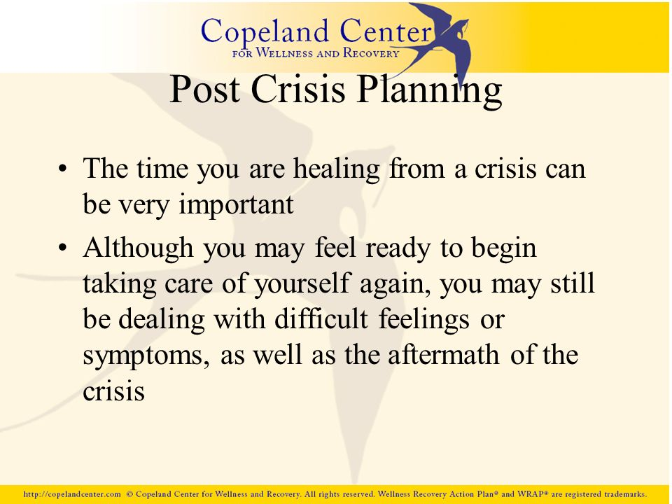 Post Crisis Planning The time you are healing from a crisis can be very important.
