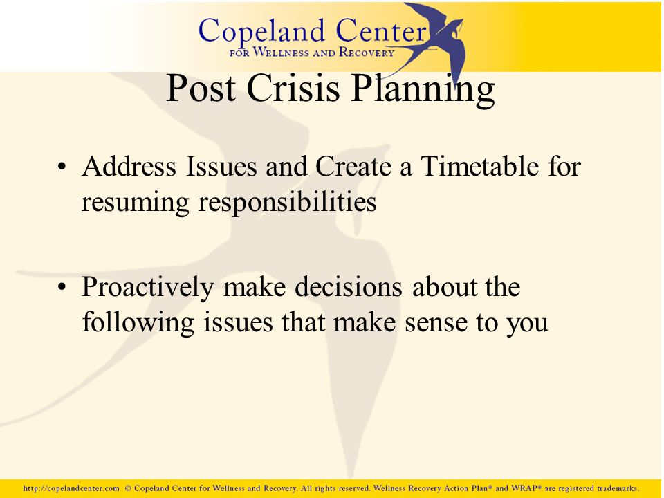 Post Crisis Planning Address Issues and Create a Timetable for resuming responsibilities.