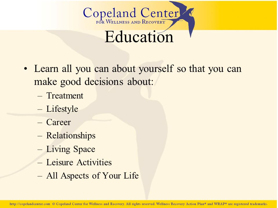 Education Learn all you can about yourself so that you can make good decisions about: Treatment. Lifestyle.