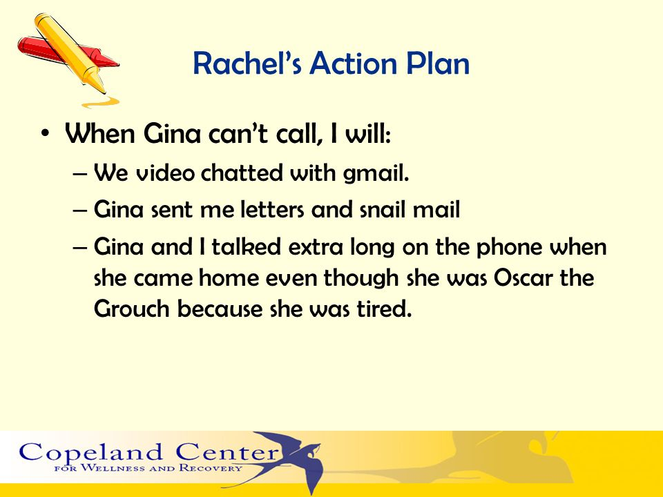 Rachel's Action Plan When Gina can't call, I will: