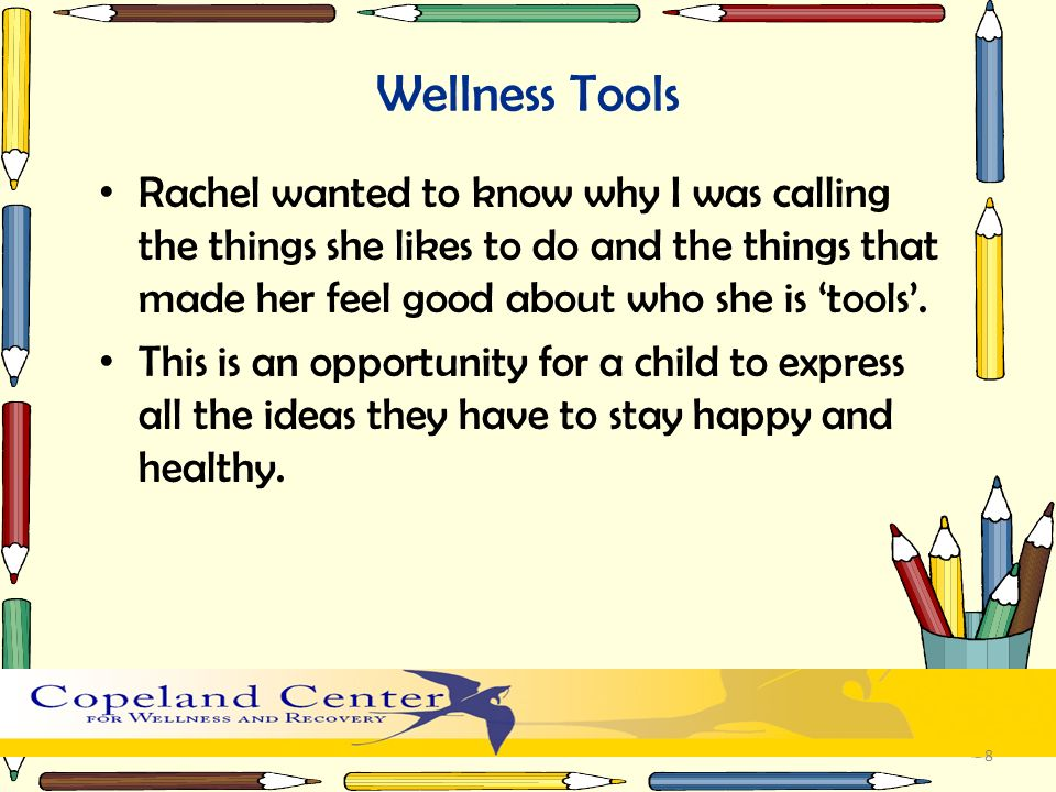 Wellness Tools Rachel wanted to know why I was calling the things she likes to do and the things that made her feel good about who she is 'tools'.