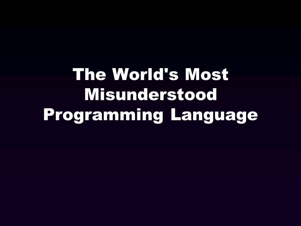The World s Most Misunderstood Programming Language