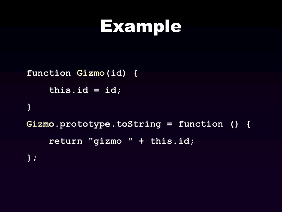 Example function Gizmo(id) { this.id = id; }