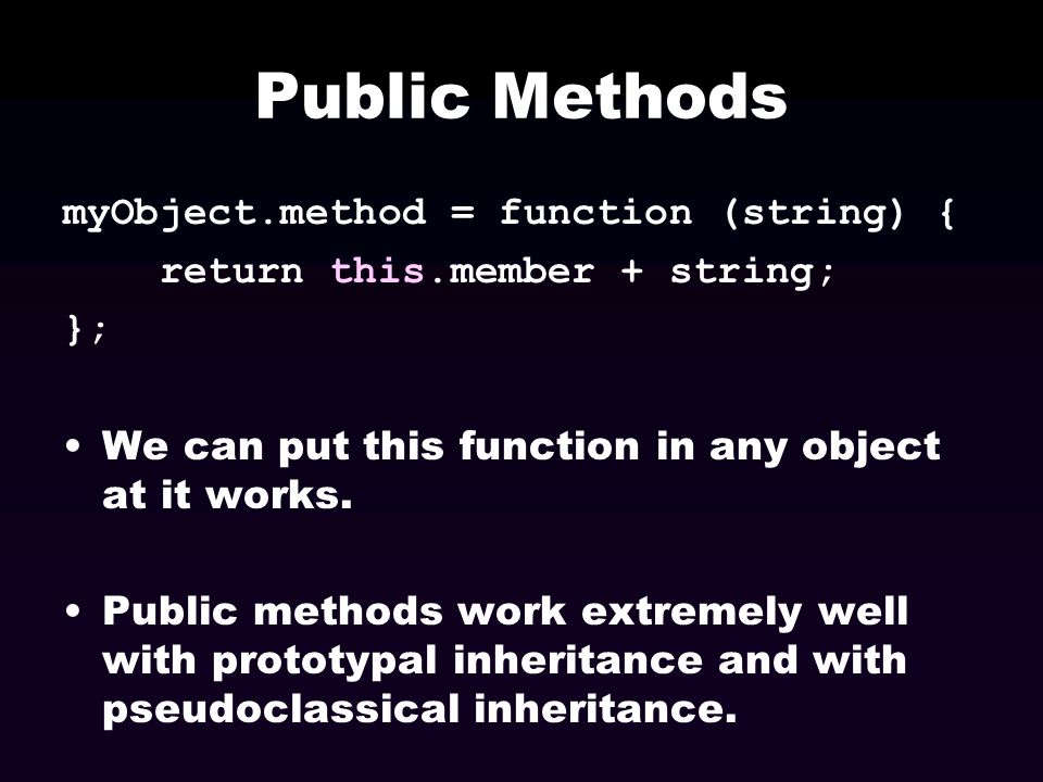 Public Methods myObject.method = function (string) {