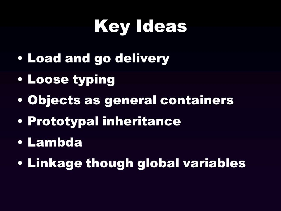 Key Ideas Load and go delivery Loose typing