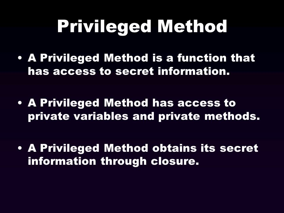 Privileged Method A Privileged Method is a function that has access to secret information.