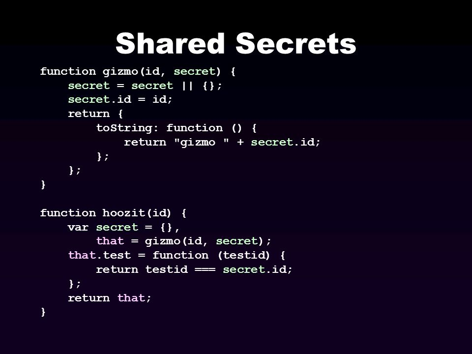 Shared Secrets function gizmo(id, secret) { secret = secret || {};