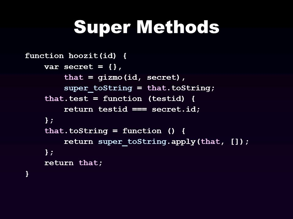 Super Methods function hoozit(id) { var secret = {},