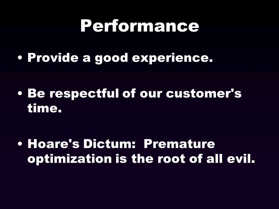 Performance Provide a good experience.