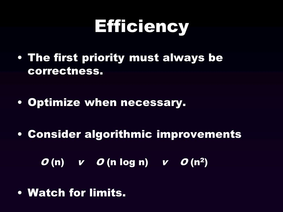 Efficiency The first priority must always be correctness.