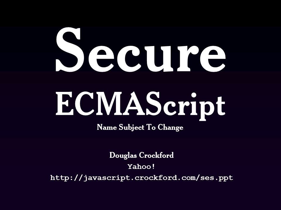 Secure ECMAScript Name Subject To Change