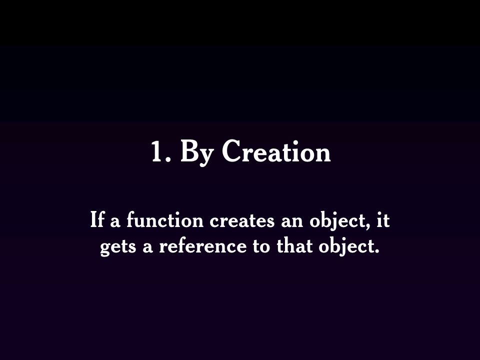 If a function creates an object, it gets a reference to that object.