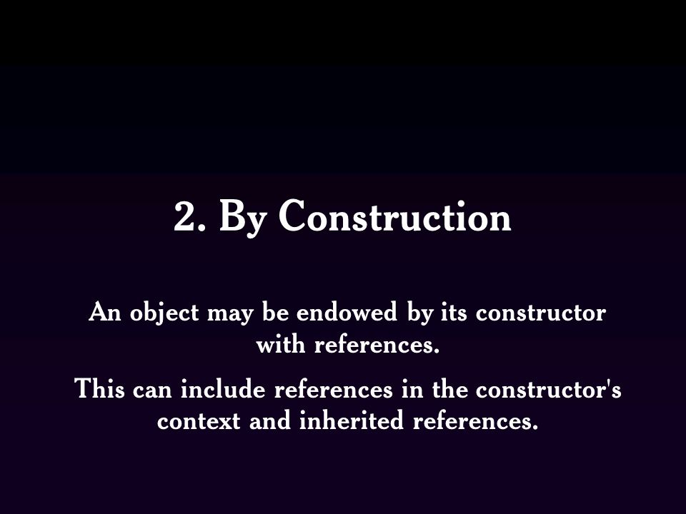 An object may be endowed by its constructor with references.