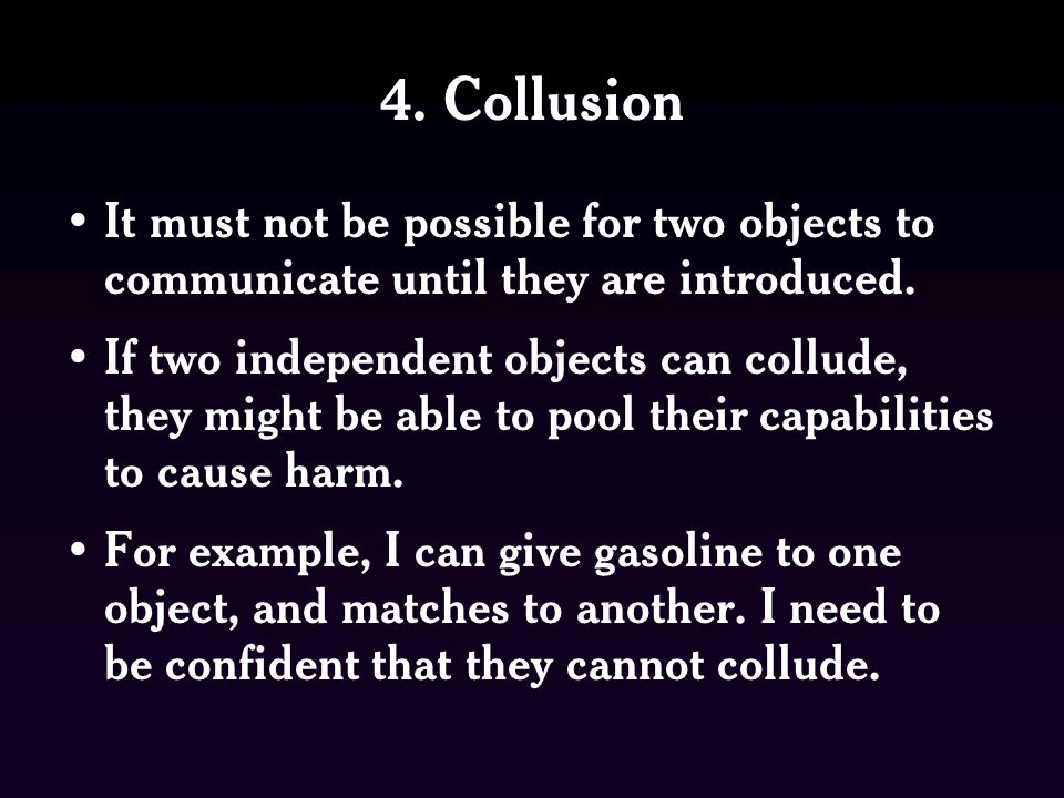 4. Collusion It must not be possible for two objects to communicate until they are introduced.