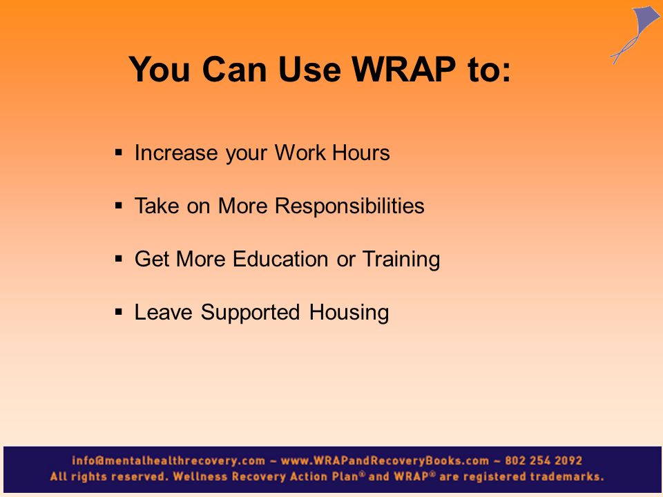 You Can Use WRAP to: Increase your Work Hours