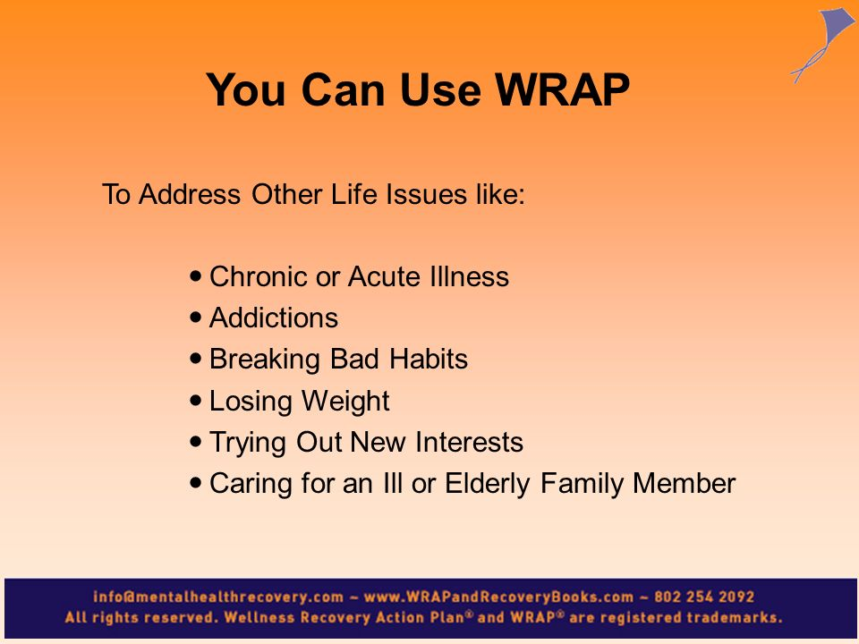 You Can Use WRAP To Address Other Life Issues like: