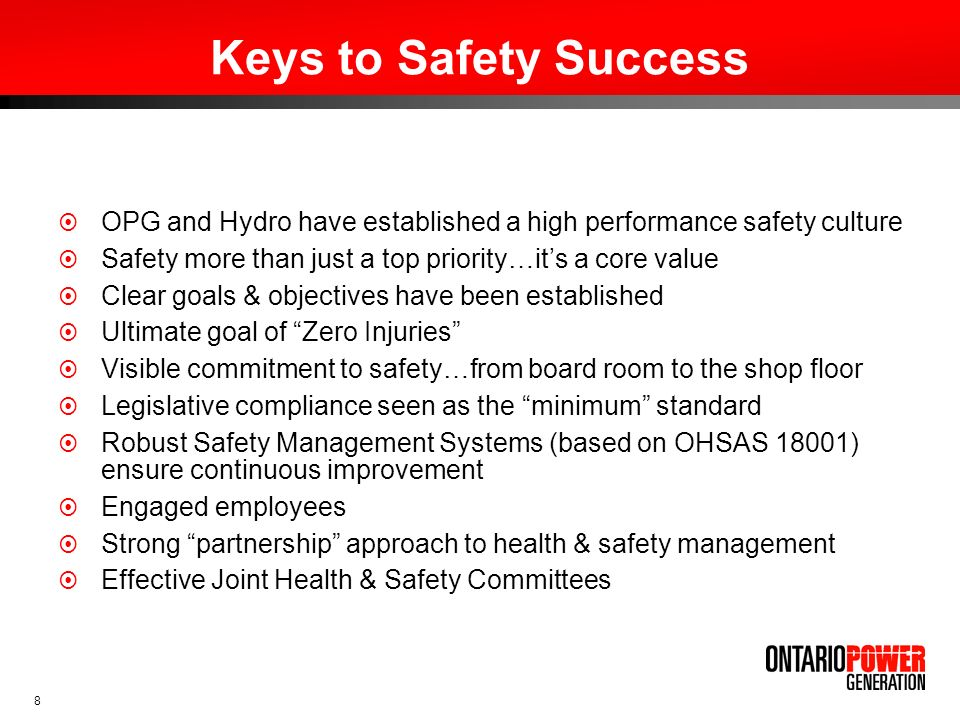 Keys to Safety Success OPG and Hydro have established a high performance safety culture. Safety more than just a top priority…it's a core value.