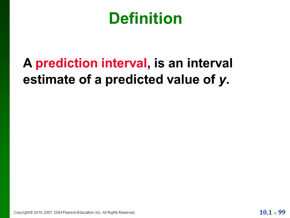 Definition A prediction interval, is an interval estimate of a predicted value of y.