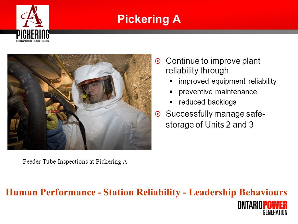 Pickering A Continue to improve plant reliability through: improved equipment reliability. preventive maintenance.