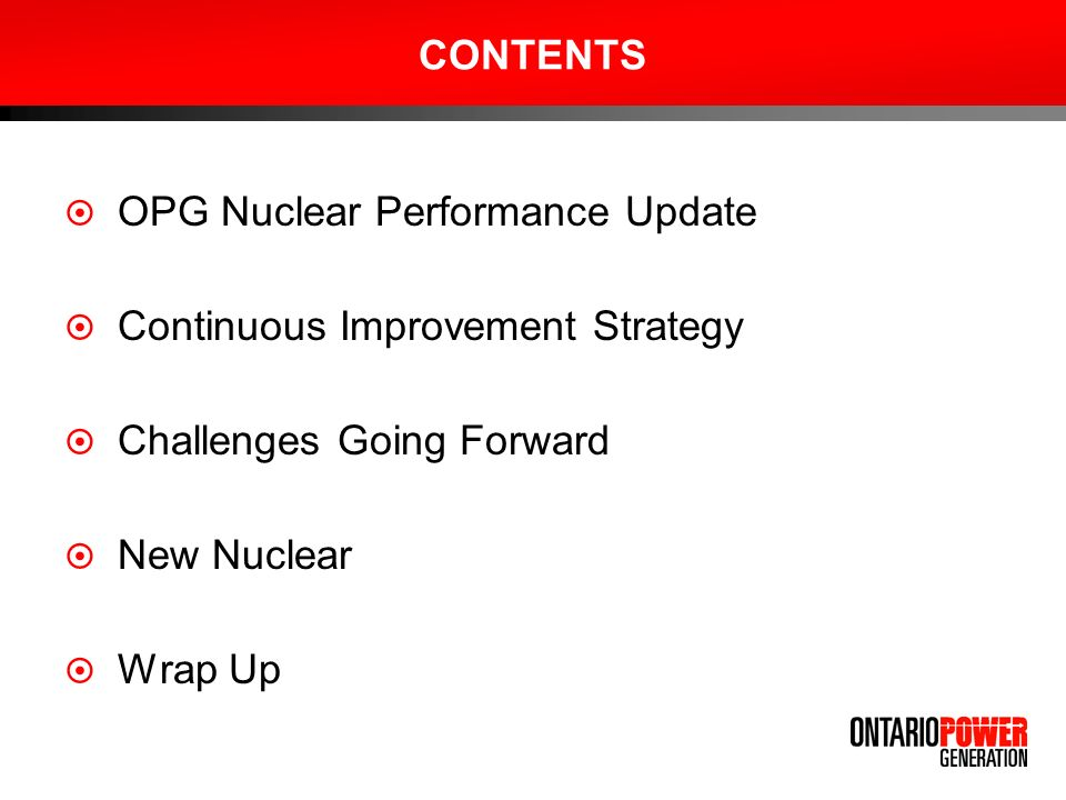 CONTENTS OPG Nuclear Performance Update. Continuous Improvement Strategy. Challenges Going Forward.