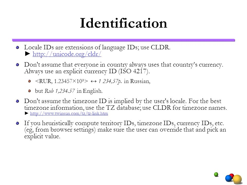 Identification Locale IDs are extensions of language IDs; use CLDR. ► http://unicode.org/cldr/