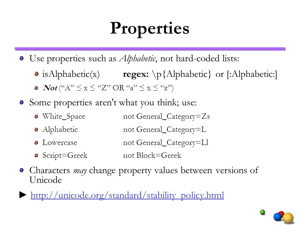 Properties Use properties such as Alphabetic, not hard-coded lists: