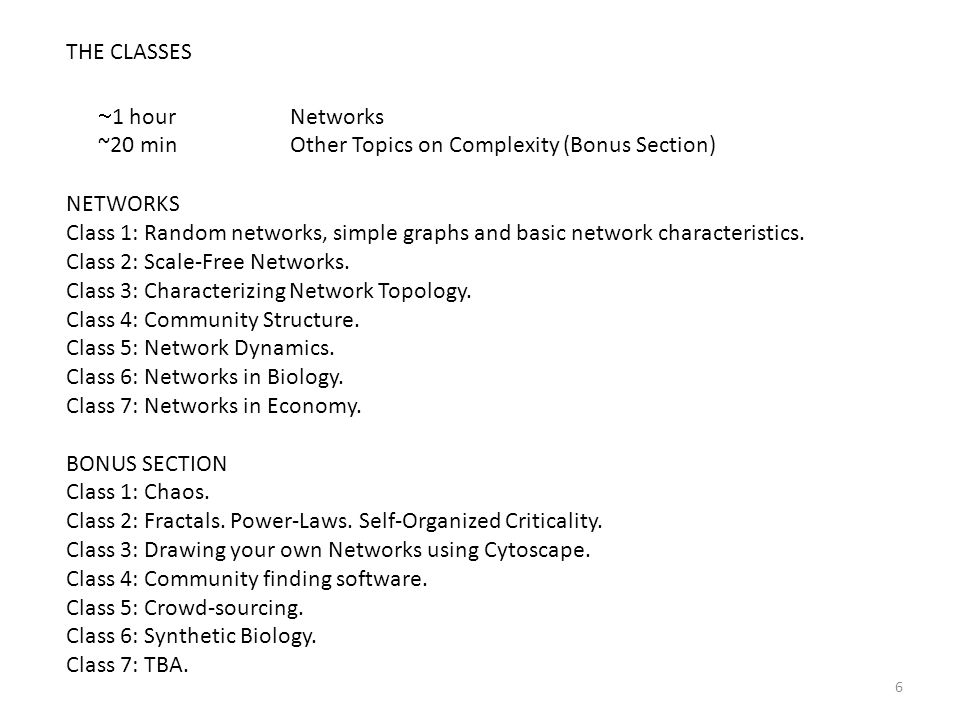 THE CLASSES ~1 hour Networks. ~20 min Other Topics on Complexity (Bonus Section) NETWORKS.