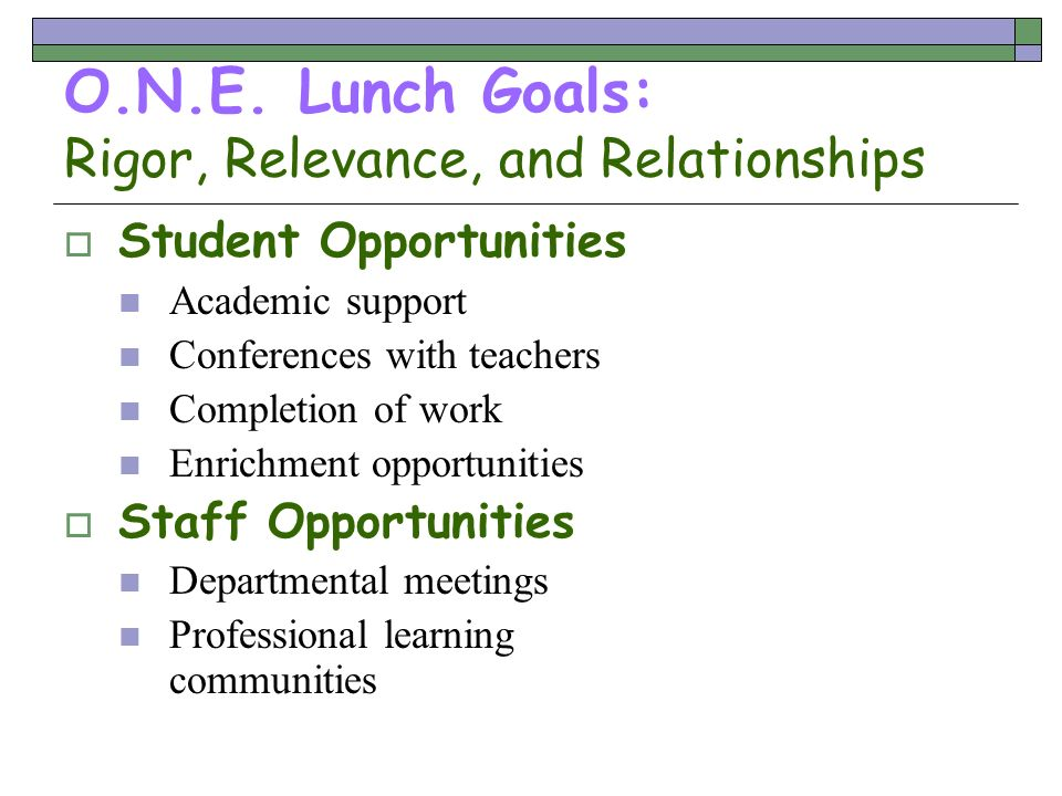 O.N.E. Lunch Goals: Rigor, Relevance, and Relationships