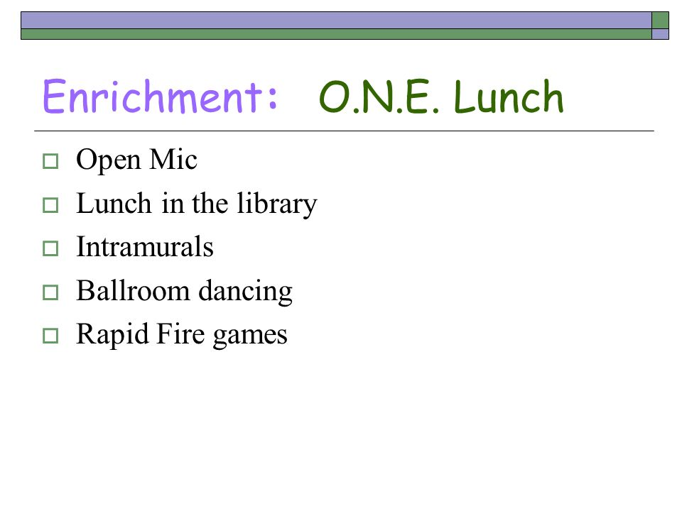 Enrichment: O.N.E. Lunch Open Mic Lunch in the library Intramurals