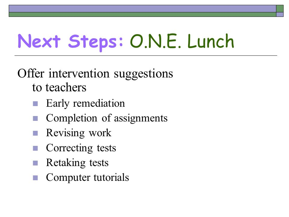 Next Steps: O.N.E. Lunch Offer intervention suggestions to teachers