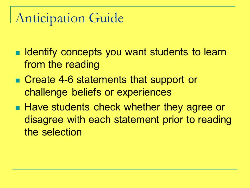 Anticipation Guide Identify concepts you want students to learn from the reading.