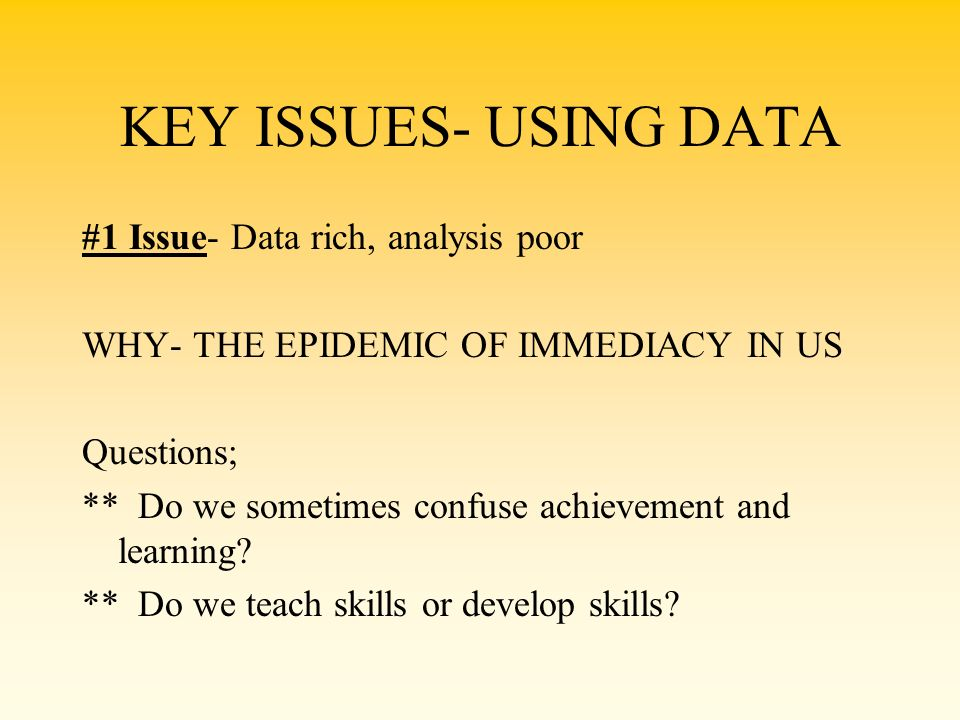 KEY ISSUES- USING DATA #1 Issue- Data rich, analysis poor