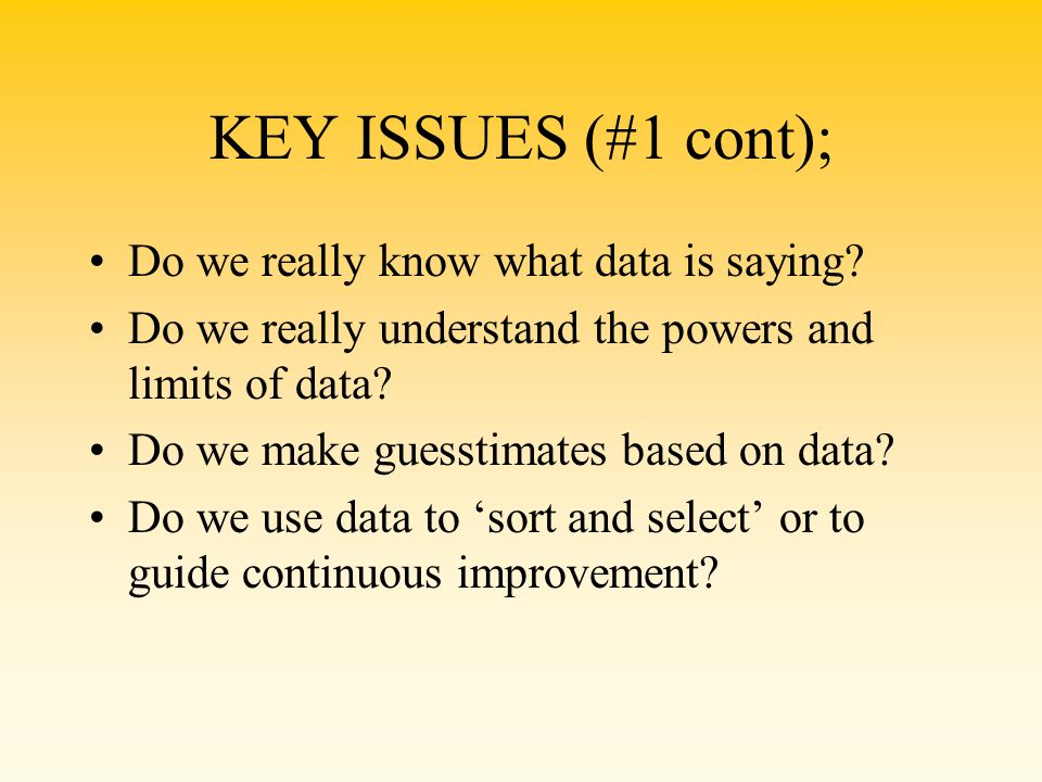 KEY ISSUES (#1 cont); Do we really know what data is saying