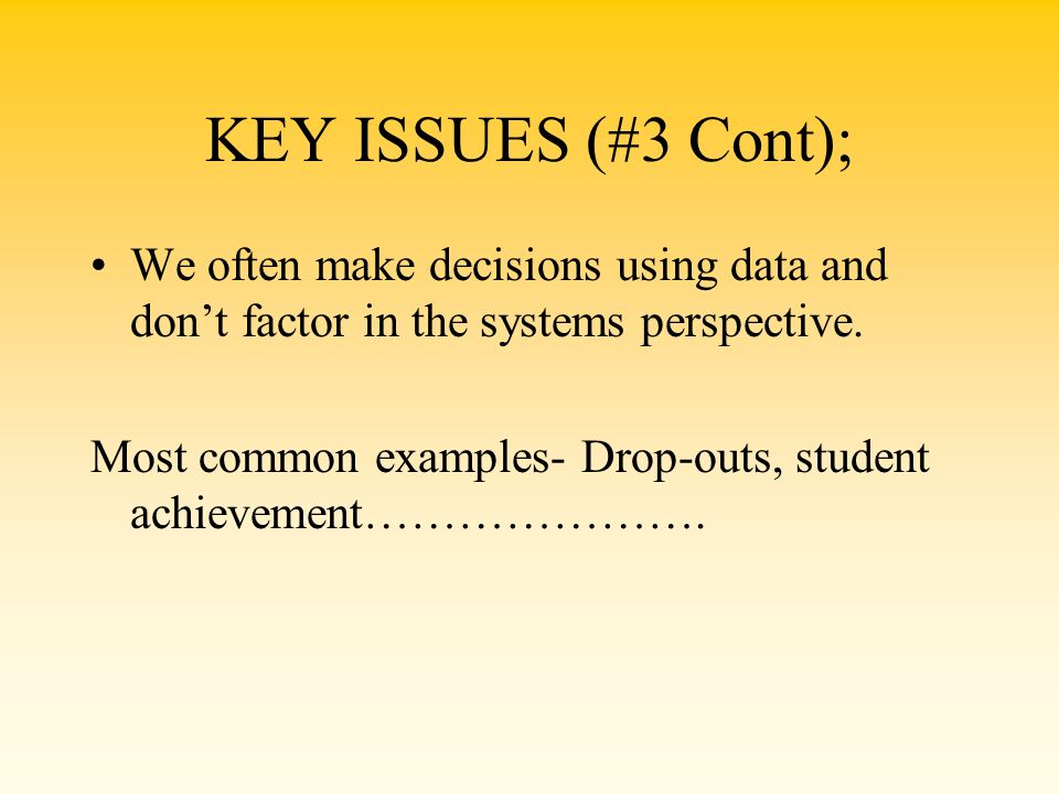 KEY ISSUES (#3 Cont); We often make decisions using data and don't factor in the systems perspective.