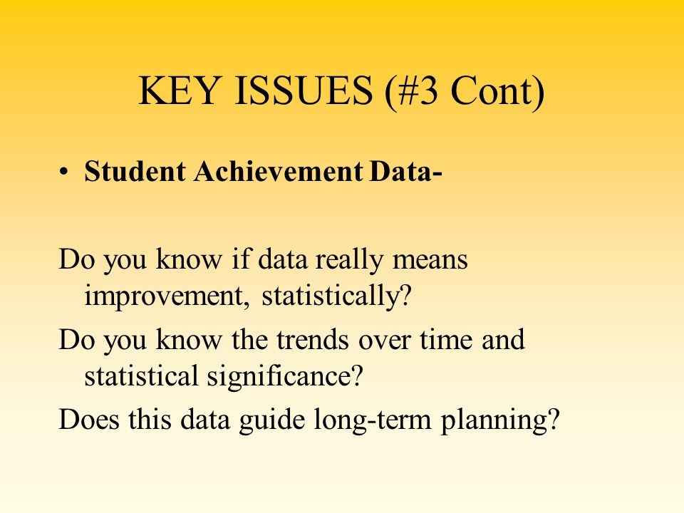 KEY ISSUES (#3 Cont) Student Achievement Data-