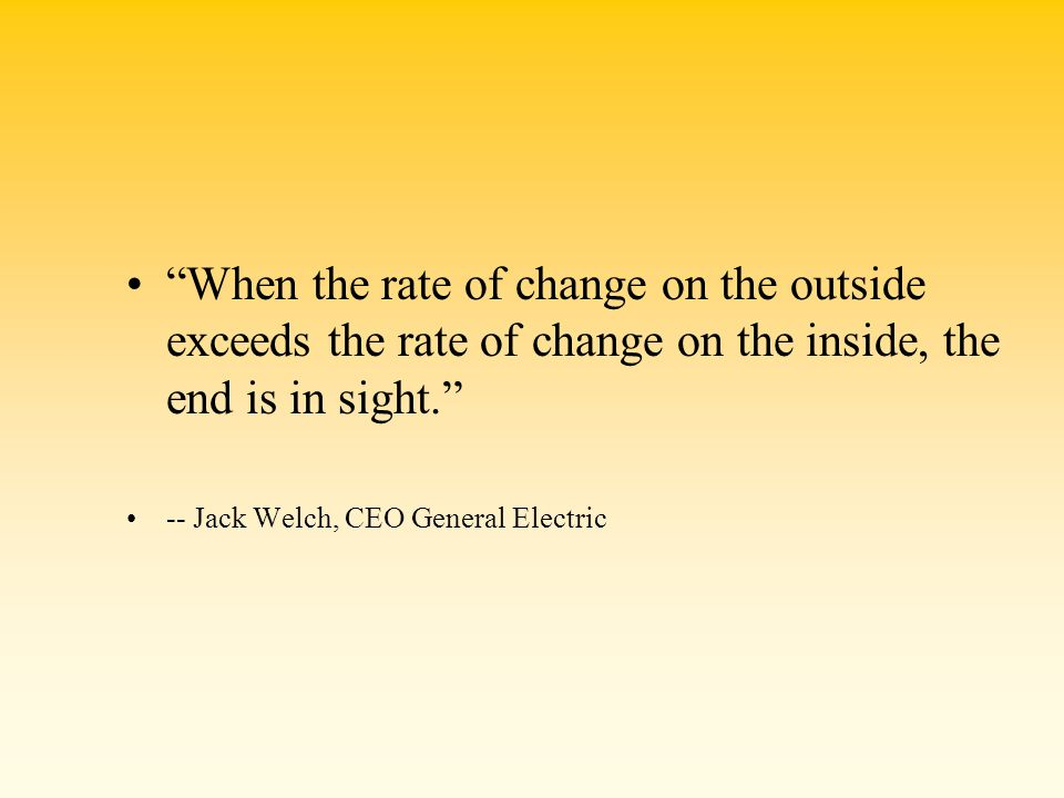 When the rate of change on the outside exceeds the rate of change on the inside, the end is in sight.