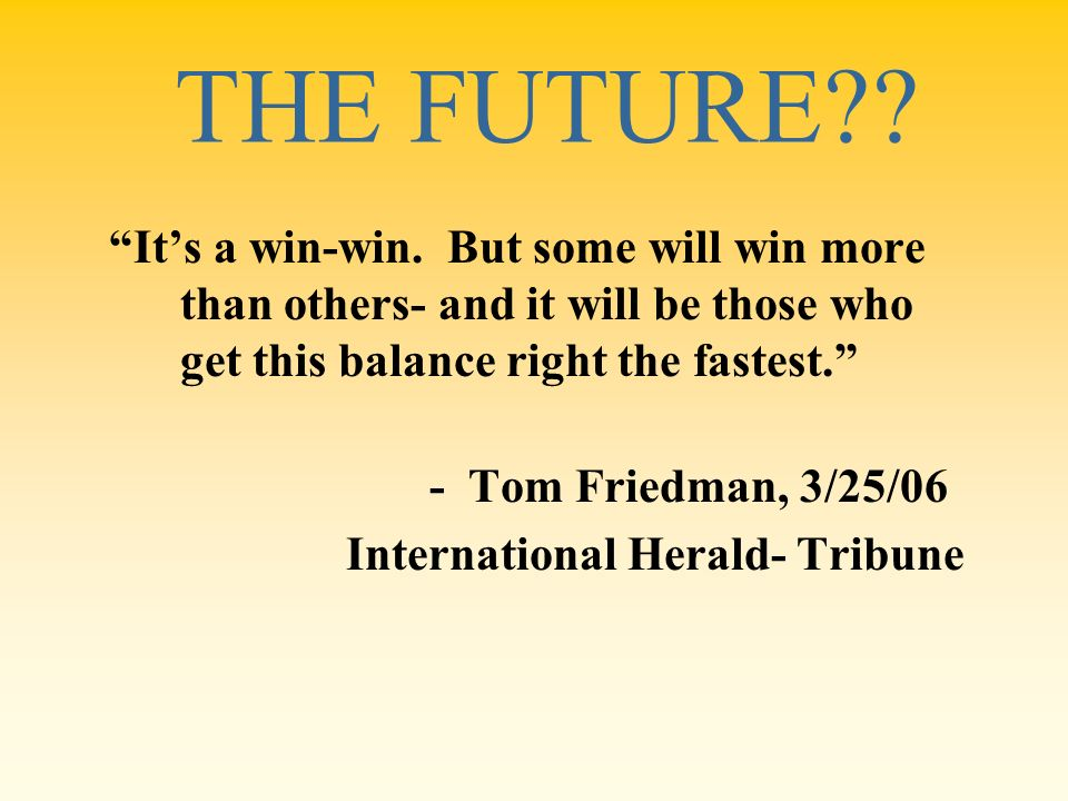 THE FUTURE It's a win-win. But some will win more than others- and it will be those who get this balance right the fastest.