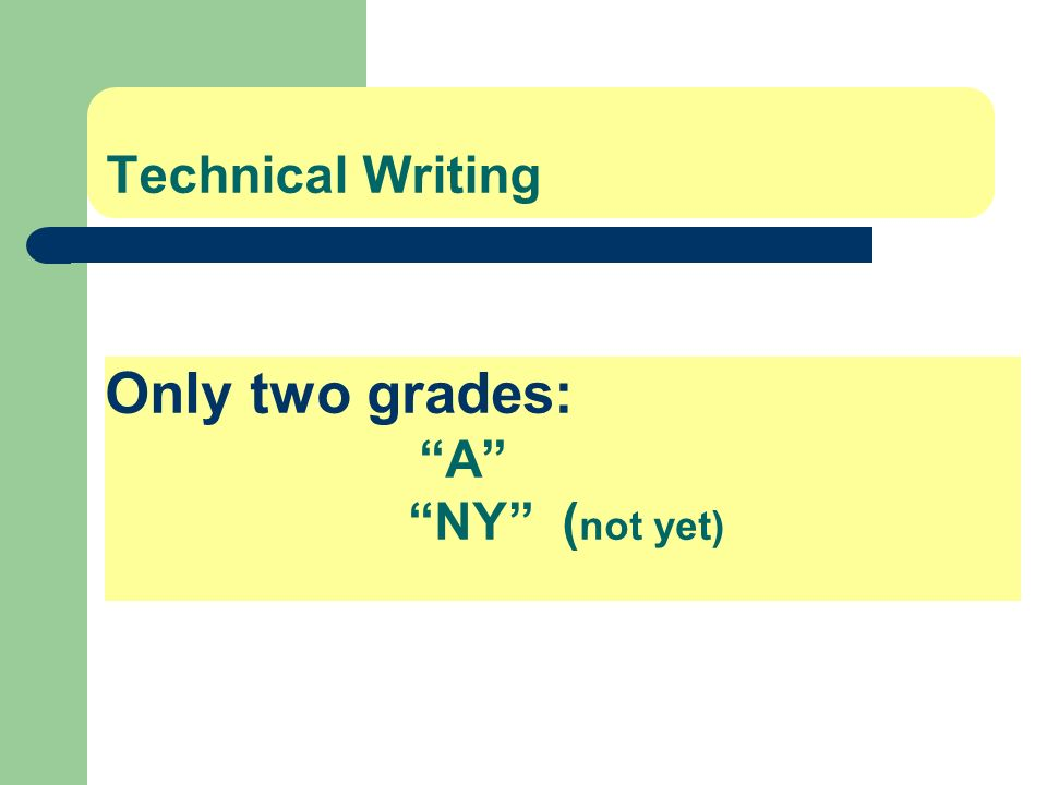 Technical Writing Only two grades: A NY (not yet)