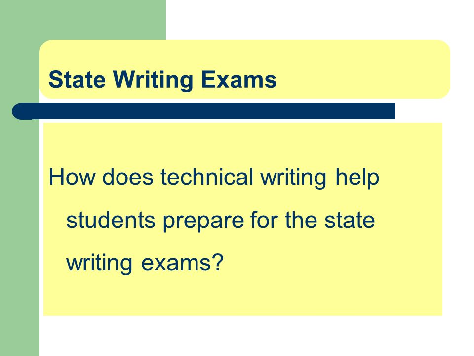 State Writing Exams How does technical writing help students prepare for the state writing exams