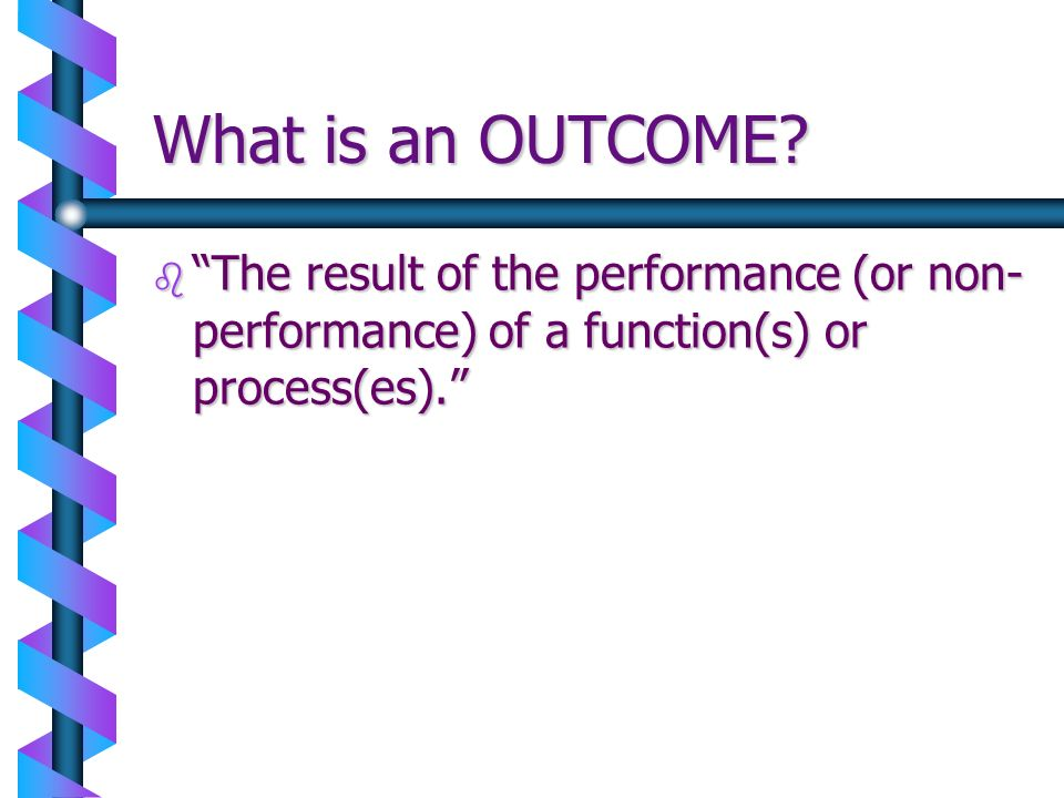 What is an OUTCOME.