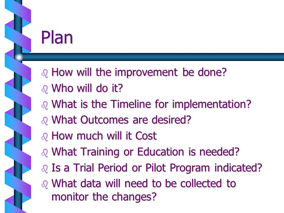 Plan How will the improvement be done Who will do it