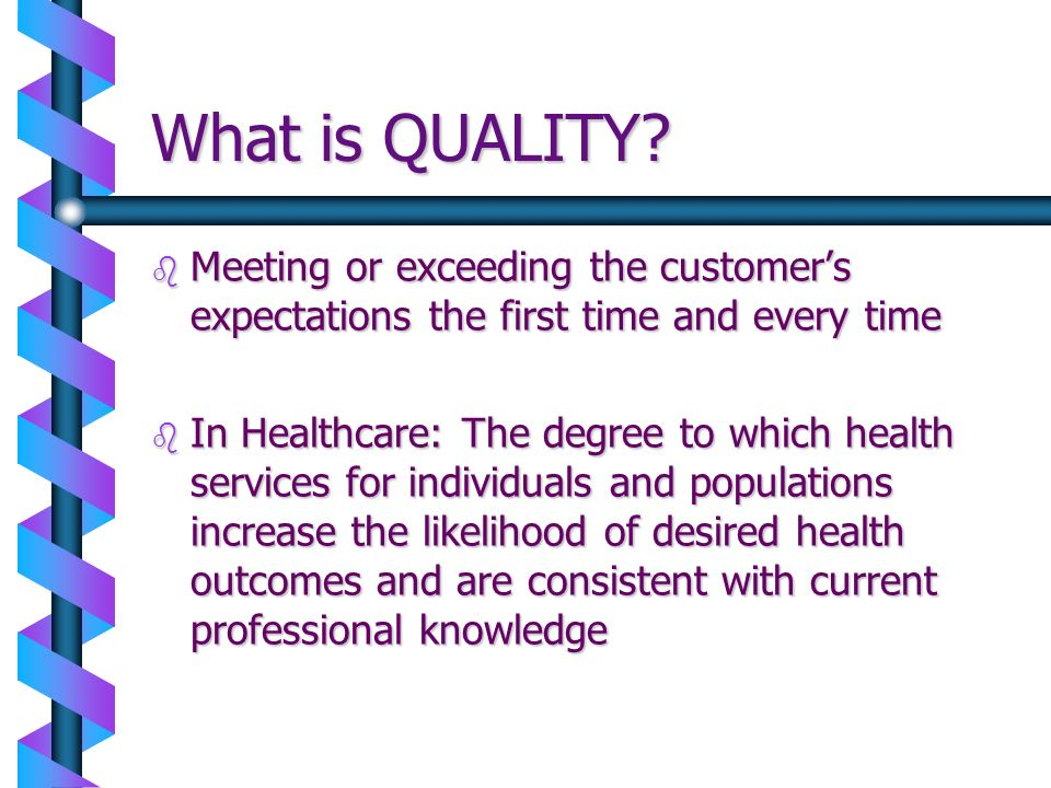 What is QUALITY Meeting or exceeding the customer's expectations the first time and every time.