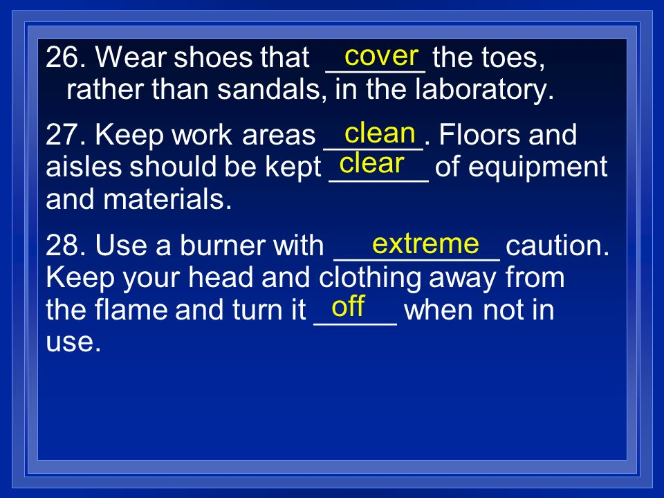 cover 26. Wear shoes that ______ the toes, rather than sandals, in the laboratory. clean.