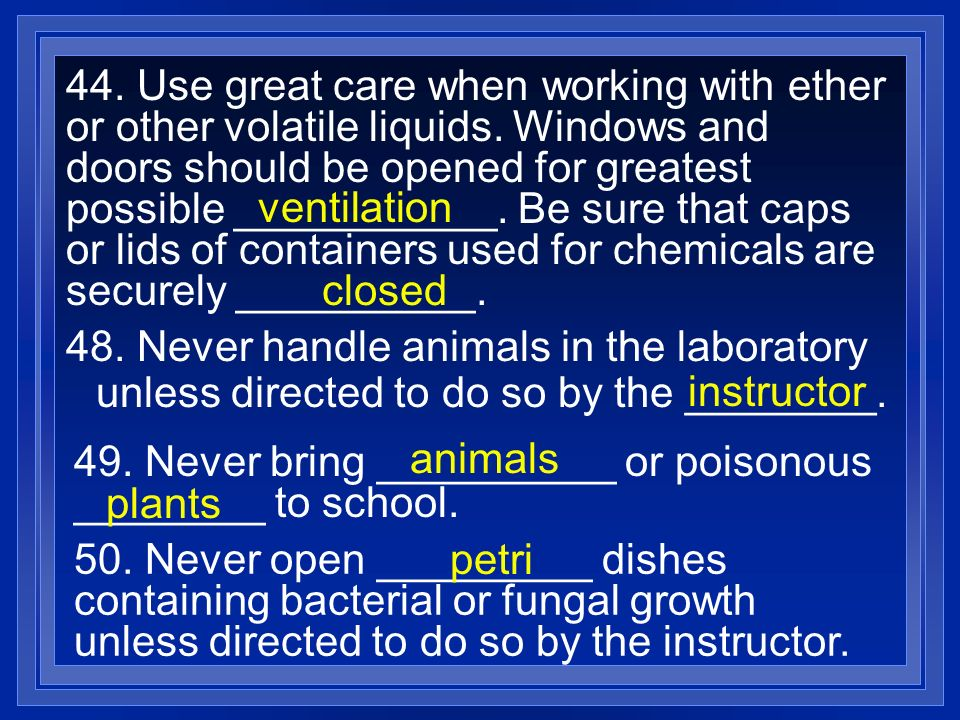 44. Use great care when working with ether or other volatile liquids