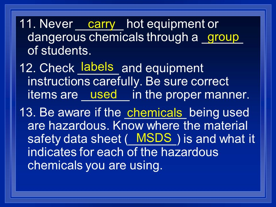 11. Never _______ hot equipment or dangerous chemicals through a ______ of students.