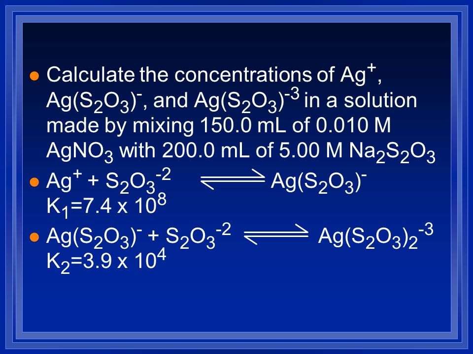 Calculate the concentrations of Ag+, Ag(S2O3)-, and Ag(S2O3)-3 in a solution made by mixing mL of M AgNO3 with mL of 5.00 M Na2S2O3
