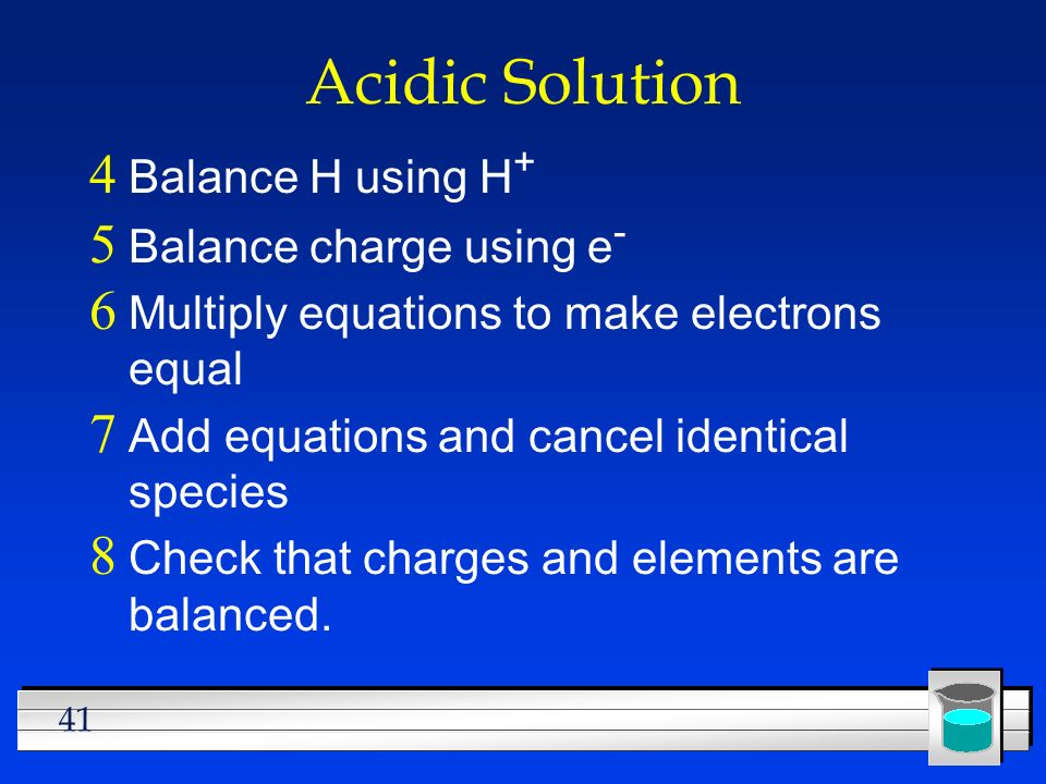 Acidic Solution Balance H using H+ Balance charge using e-