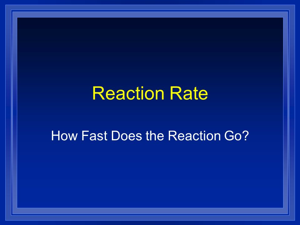How Fast Does the Reaction Go