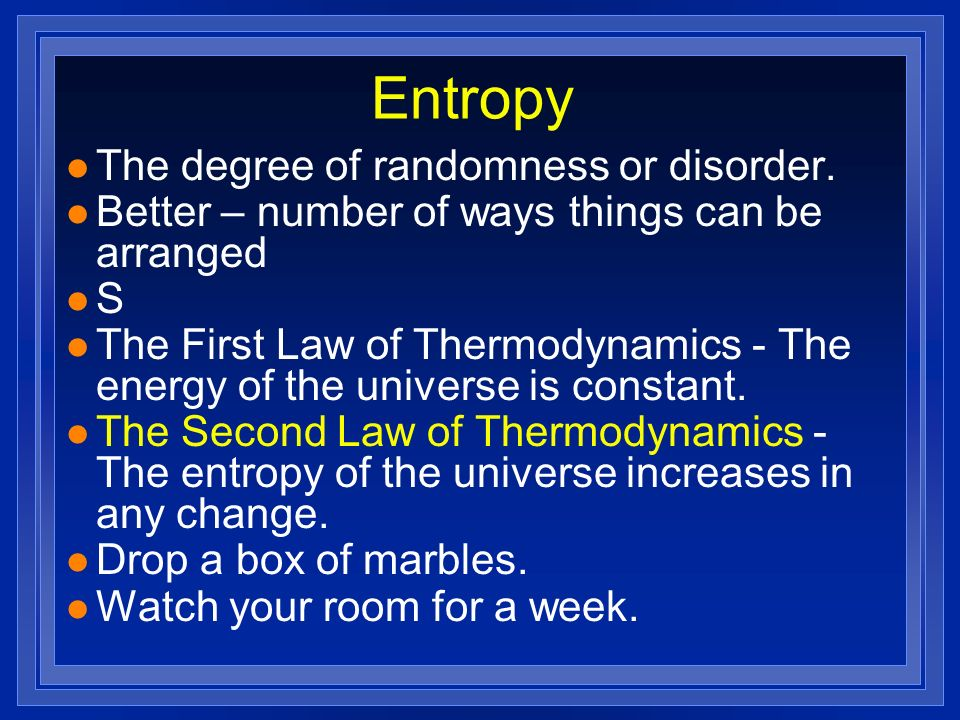 Entropy The degree of randomness or disorder.